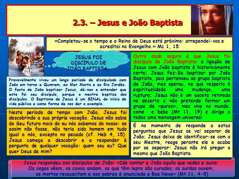 2.3. – Jesus e João Baptista 2.3. – Jesus e João Baptista «Completou-se o tempo e o Reino de Deus está próximo: arrependei-vos e acreditai no Evangelh