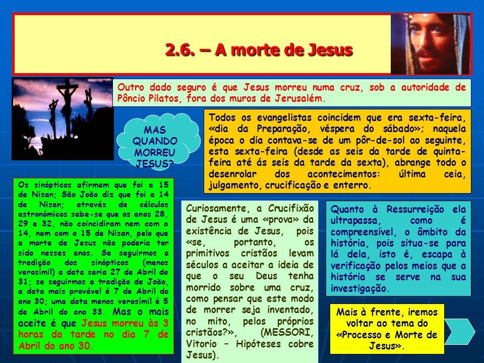 2.6. – A morte de Jesus 2.6. – A morte de Jesus Outro dado seguro é que Jesus morreu numa cruz, sob a autoridade de Pôncio Pilatos, fora dos muros de