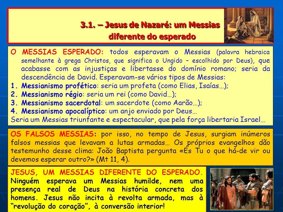 3.1. – Jesus de Nazaré: um Messias diferente do esperado 3.1. – Jesus de Nazaré: um Messias diferente do esperado JESUS, UM MESSIAS DIFERENTE DO ESPER