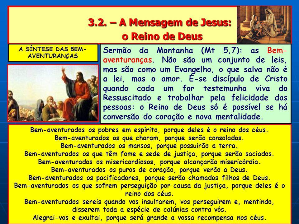 3.2. – A Mensagem de Jesus: o Reino de Deus 3.2. – A Mensagem de Jesus: o Reino de Deus A SÍNTESE DAS BEM- AVENTURANÇAS Sermão da Montanha (Mt 5,7): a