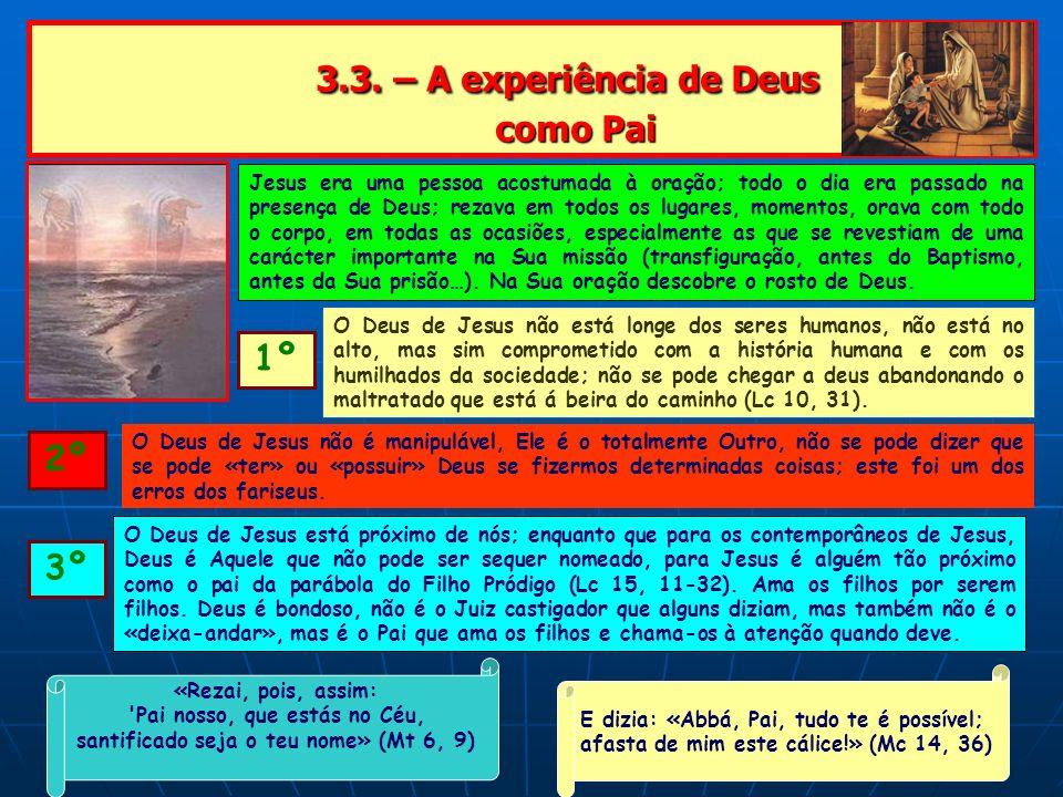 3.3. – A experiência de Deus como Pai 3.3. – A experiência de Deus como Pai Jesus era uma pessoa acostumada à oração; todo o dia era passado na presen