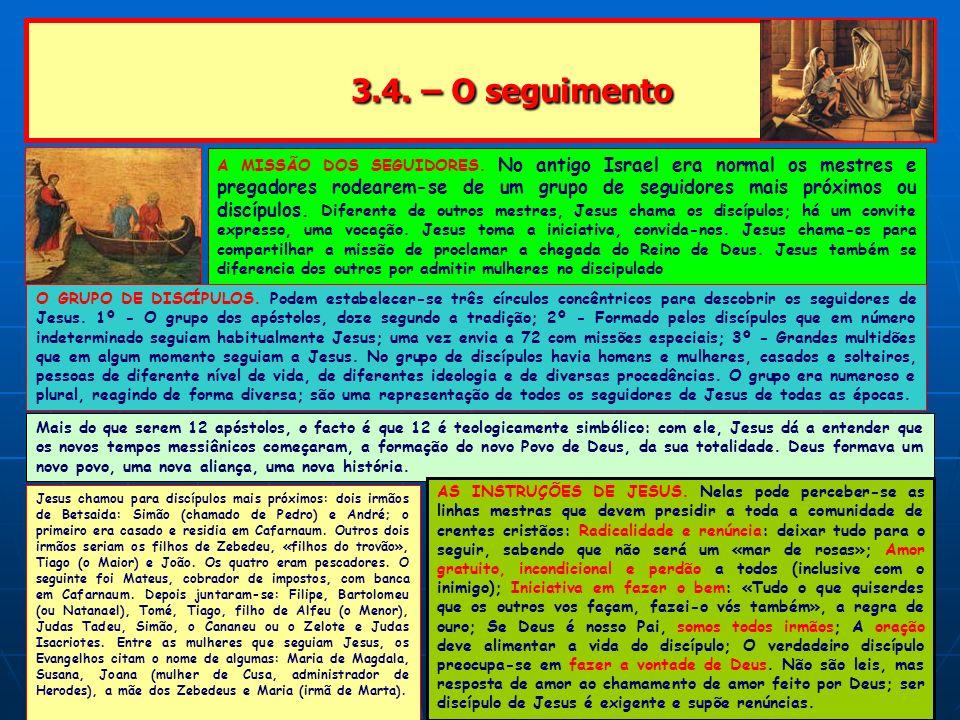 3.4. – O seguimento 3.4. – O seguimento A MISSÃO DOS SEGUIDORES. No antigo Israel era normal os mestres e pregadores rodearem-se de um grupo de seguid