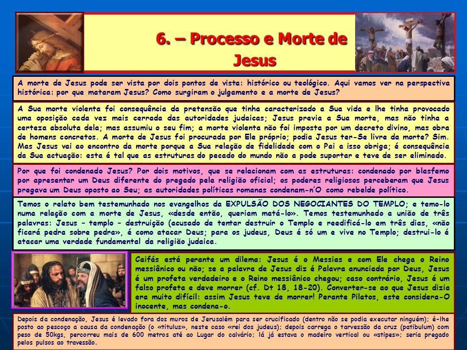 6. – Processo e Morte de Jesus 6. – Processo e Morte de Jesus A morte de Jesus pode ser vista por dois pontos de vista: histórico ou teológico. Aqui v