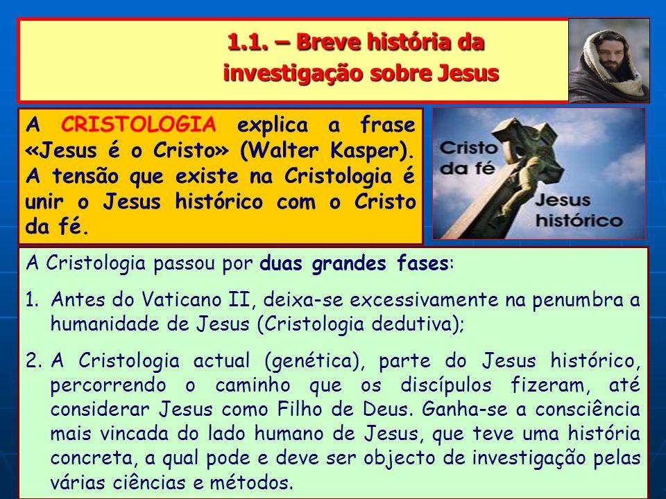 1.1. – Breve história da investigação sobre Jesus 1.1. – Breve história da investigação sobre Jesus A CRISTOLOGIA explica a frase «Jesus é o Cristo» (