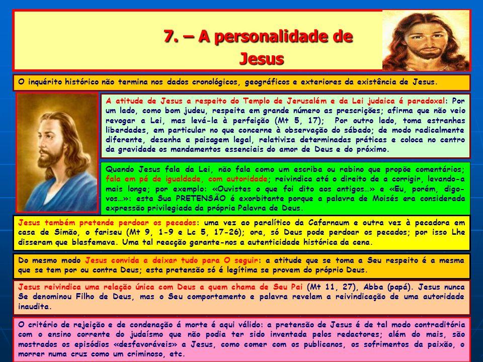 7. – A personalidade de Jesus 7. – A personalidade de Jesus O inquérito histórico não termina nos dados cronológicos, geográficos e exteriores da exis