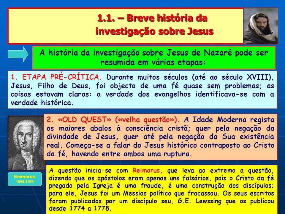 1.1. – Breve história da investigação sobre Jesus 1.1. – Breve história da investigação sobre Jesus 1. ETAPA PRÉ-CRÍTICA. Durante muitos séculos (até