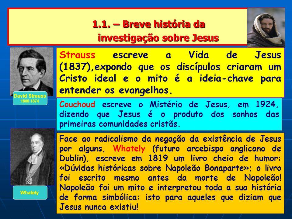 1.1. – Breve história da investigação sobre Jesus 1.1. – Breve história da investigação sobre Jesus David Strauss 1808-1874 Strauss escreve a Vida de