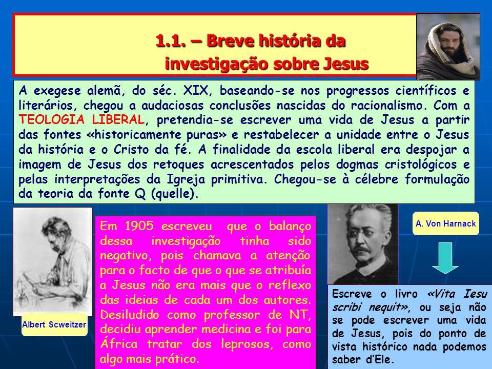 1.1. – Breve história da investigação sobre Jesus 1.1. – Breve história da investigação sobre Jesus A exegese alemã, do séc. XIX, baseando-se nos prog