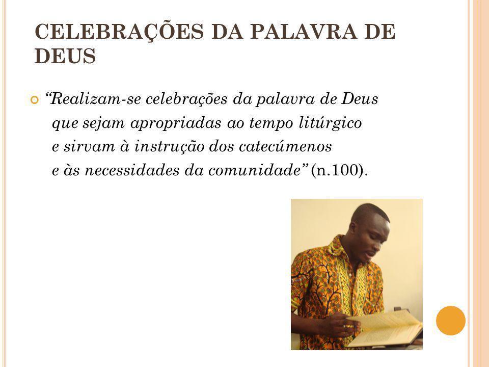 CELEBRAÇÕES DA PALAVRA DE DEUS Realizam-se celebrações da palavra de Deus que sejam apropriadas ao tempo litúrgico e sirvam à instrução dos catecúmeno