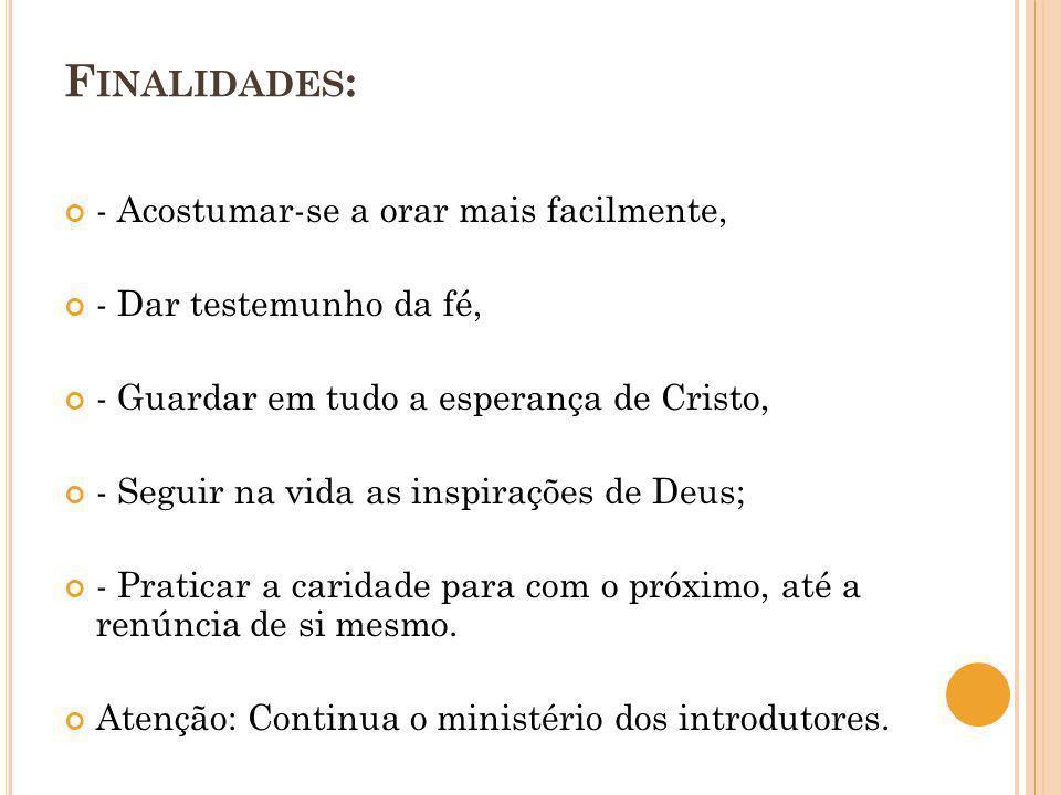 F INALIDADES : - Acostumar-se a orar mais facilmente, - Dar testemunho da fé, - Guardar em tudo a esperança de Cristo, - Seguir na vida as inspirações