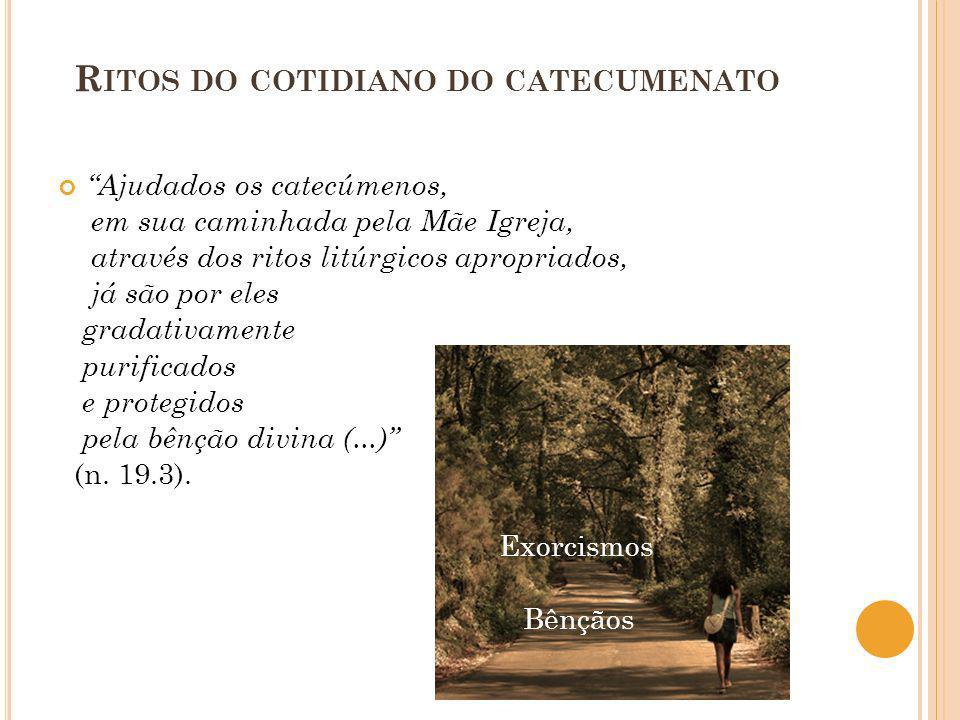R ITOS DO COTIDIANO DO CATECUMENATO Ajudados os catecúmenos, em sua caminhada pela Mãe Igreja, através dos ritos litúrgicos apropriados, já são por el