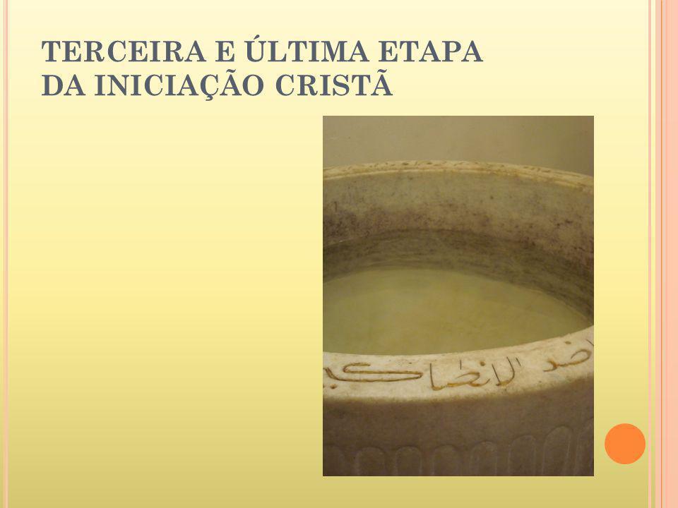 TERCEIRA E ÚLTIMA ETAPA DA INICIAÇÃO CRISTÃ