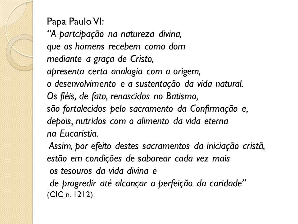 Papa Paulo VI: A partcipação na natureza divina, que os homens recebem como dom mediante a graça de Cristo, apresenta certa analogia com a origem, o d