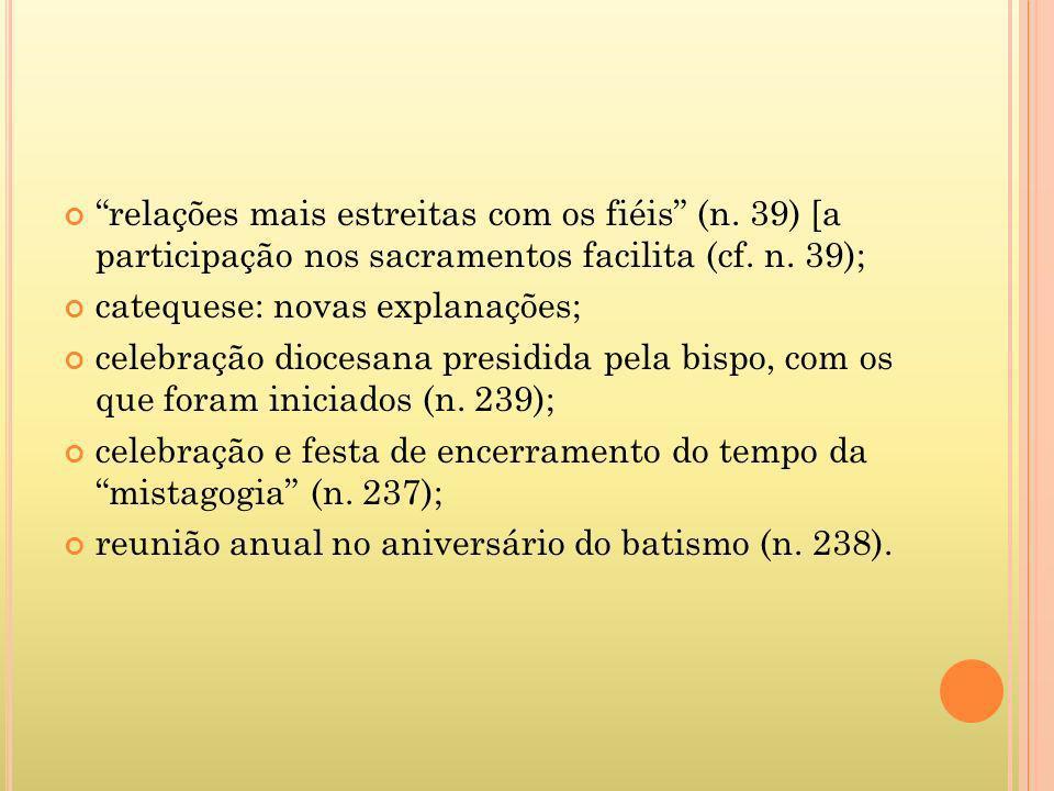 relações mais estreitas com os fiéis (n. 39) [a participação nos sacramentos facilita (cf. n. 39); catequese: novas explanações; celebração diocesana