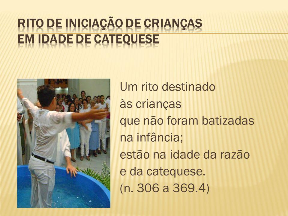 Um rito destinado às crianças que não foram batizadas na infância; estão na idade da razão e da catequese. (n. 306 a 369.4)