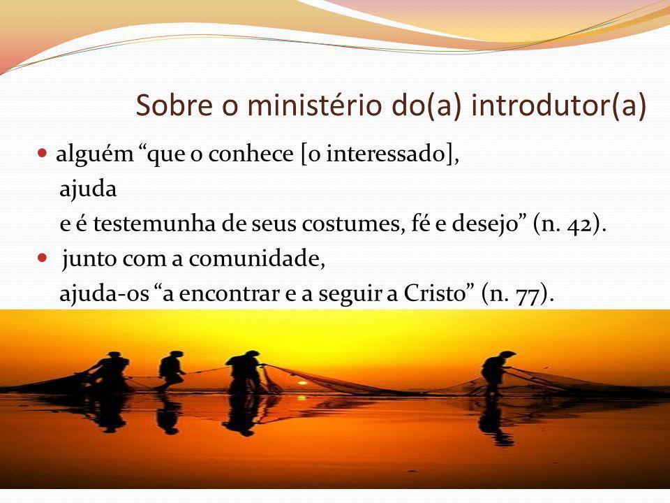 Sobre o ministério do(a) introdutor(a) alguém que o conhece [o interessado], ajuda e é testemunha de seus costumes, fé e desejo (n. 42). junto com a c