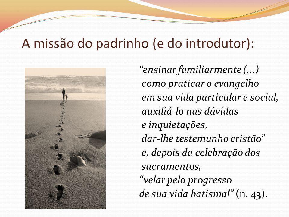 A missão do padrinho (e do introdutor): ensinar familiarmente (...) como praticar o evangelho em sua vida particular e social, auxiliá-lo nas dúvidas