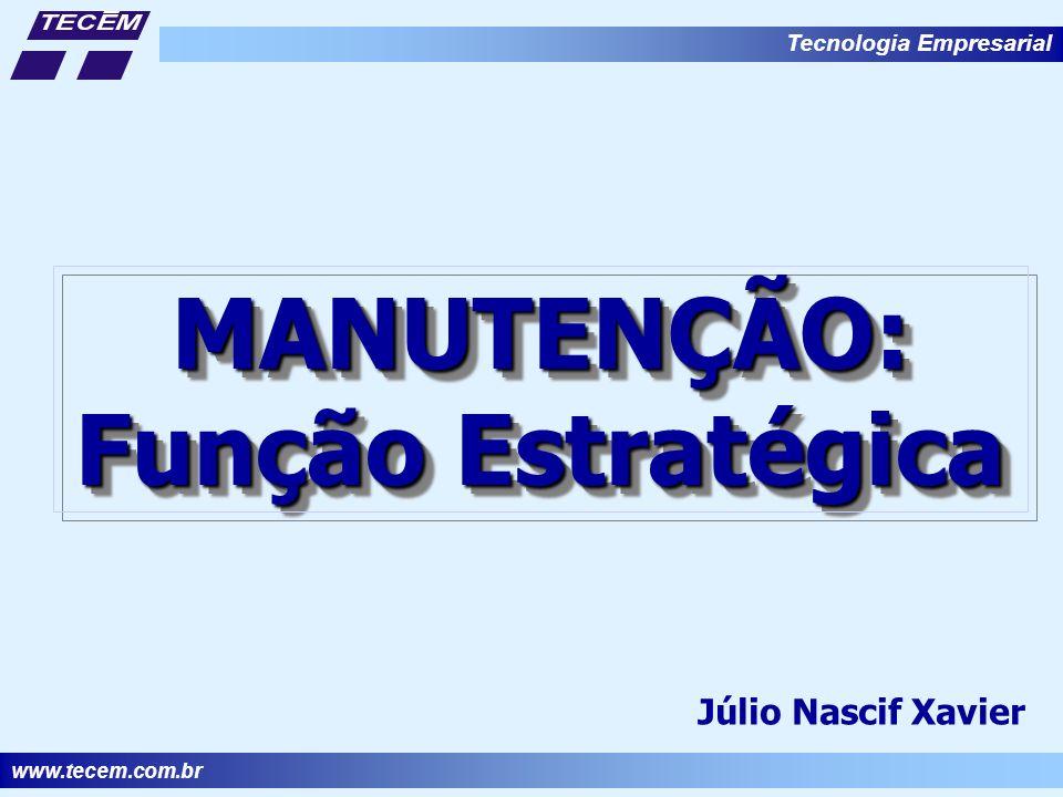 www.tecem.com.br Tecnologia Empresarial MANUTENÇÃO: Função Estratégica MANUTENÇÃO: Júlio Nascif Xavier