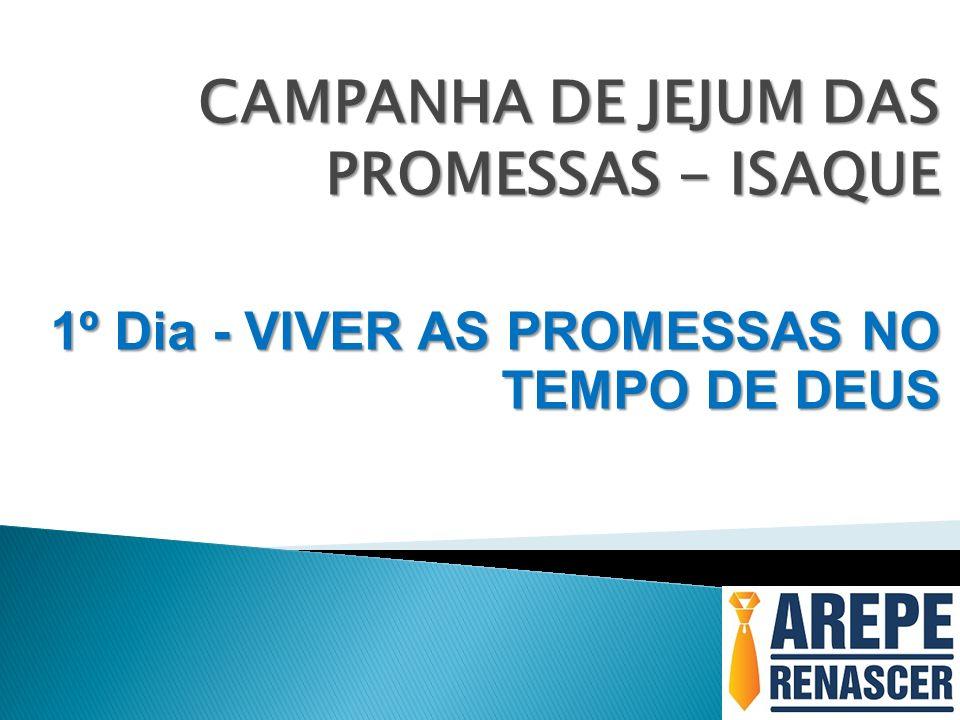 CAMPANHA DE JEJUM DAS PROMESSAS - ISAQUE 1º Dia - VIVER AS PROMESSAS NO TEMPO DE DEUS