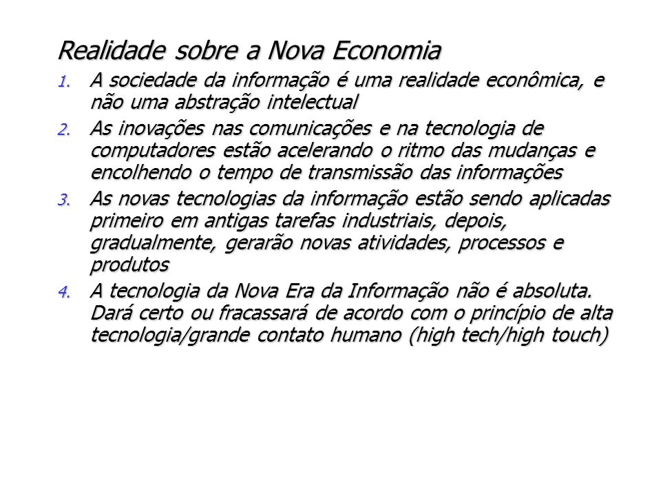 Realidade sobre a Nova Economia 1. A sociedade da informação é uma realidade econômica, e não uma abstração intelectual 2. As inovações nas comunicaçõ