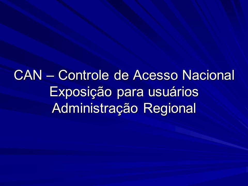 CAN – Controle de Acesso Nacional Exposição para usuários Administração Regional