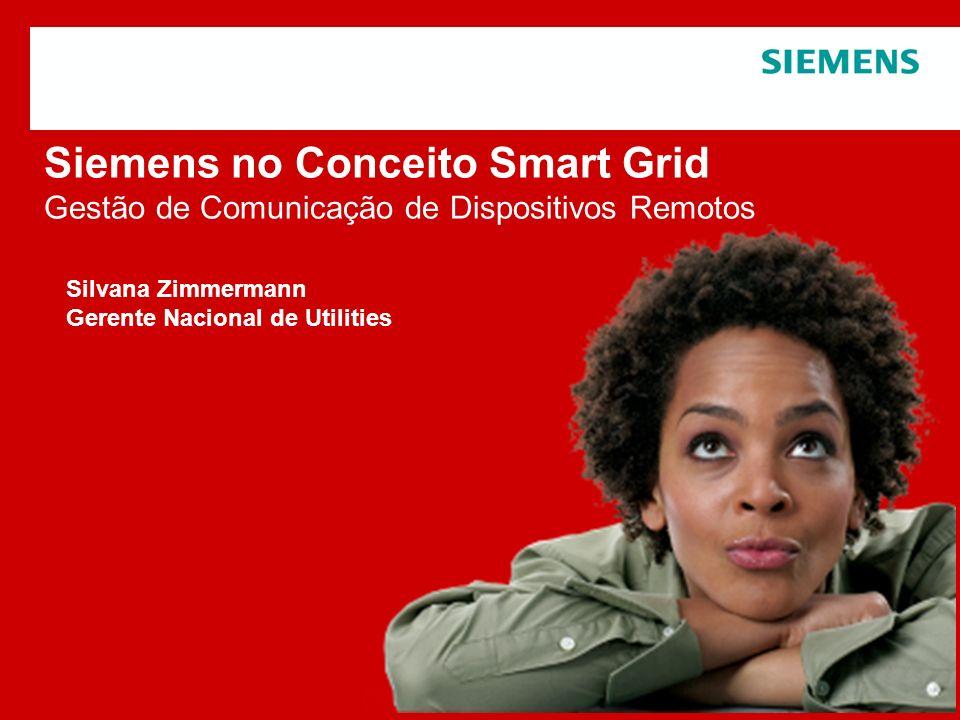 Protection notice / Copyright notice Siemens no Conceito Smart Grid Gestão de Comunicação de Dispositivos Remotos Silvana Zimmermann Gerente Nacional