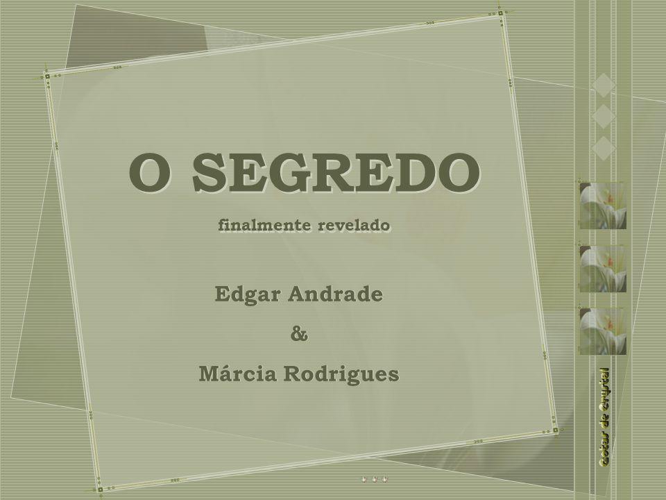 O SEGREDO finalmente revelado O SEGREDO finalmente revelado Edgar Andrade & Márcia Rodrigues Edgar Andrade & Márcia Rodrigues
