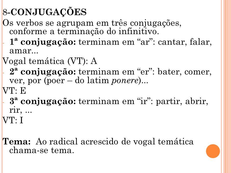 8 -CONJUGAÇÕES Os verbos se agrupam em três conjugações, conforme a terminação do infinitivo. - 1ª conjugação: terminam em ar: cantar, falar, amar...