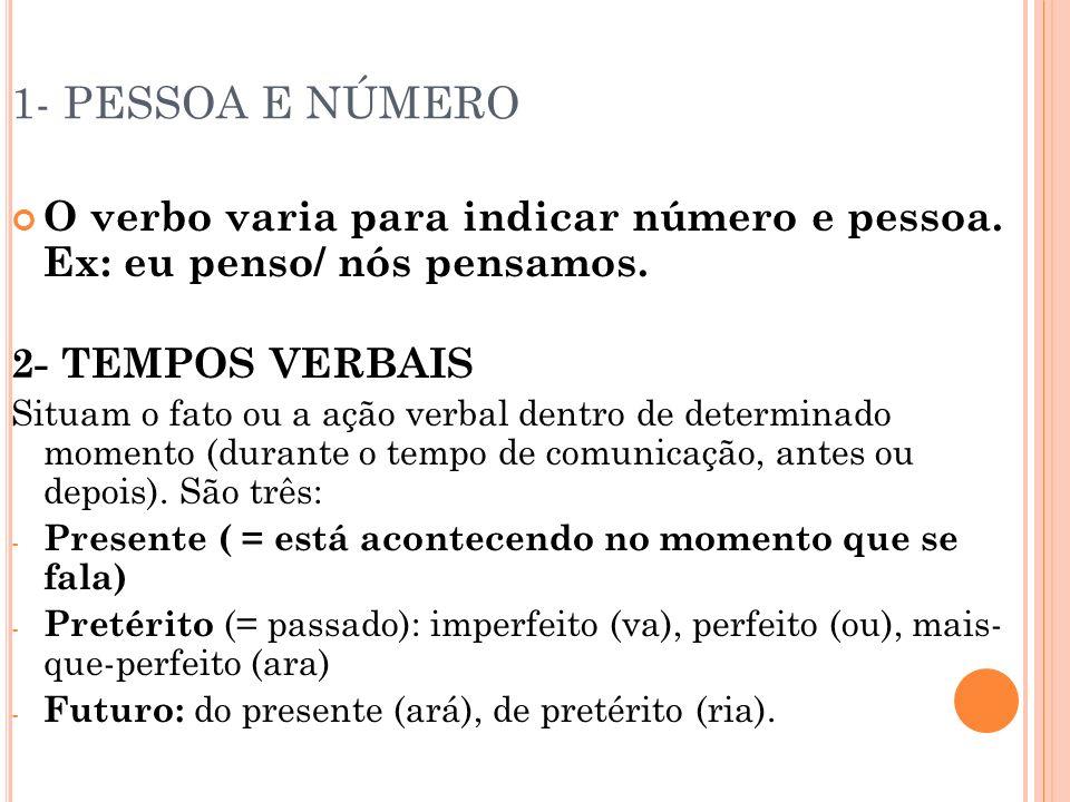 1- PESSOA E NÚMERO O verbo varia para indicar número e pessoa. Ex: eu penso/ nós pensamos. 2- TEMPOS VERBAIS Situam o fato ou a ação verbal dentro de