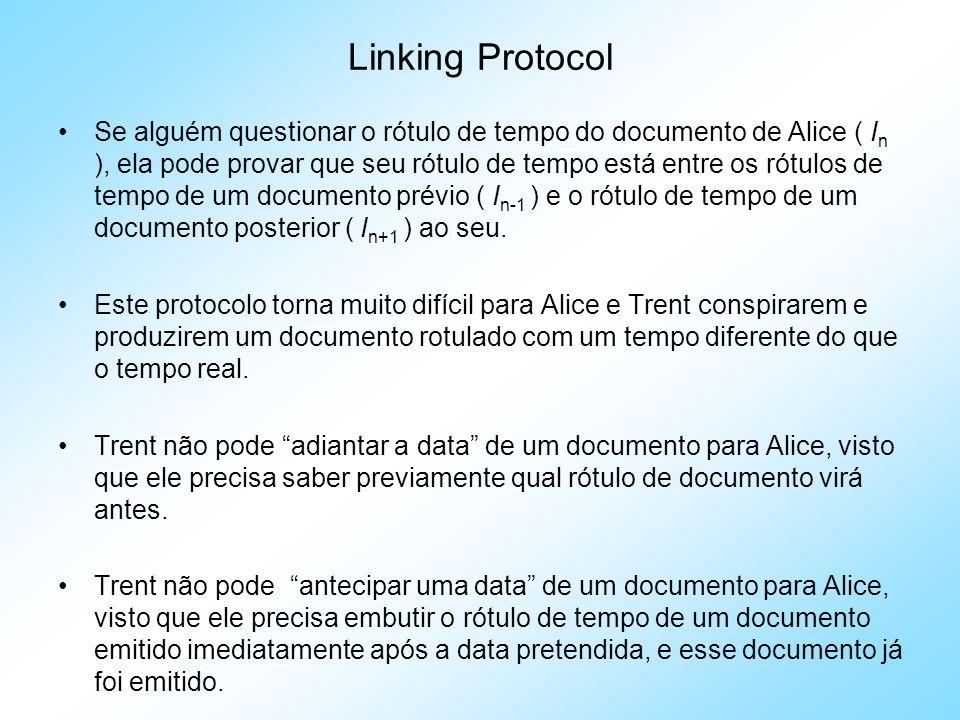 Linking Protocol Se alguém questionar o rótulo de tempo do documento de Alice ( I n ), ela pode provar que seu rótulo de tempo está entre os rótulos de tempo de um documento prévio ( I n-1 ) e o rótulo de tempo de um documento posterior ( I n+1 ) ao seu.