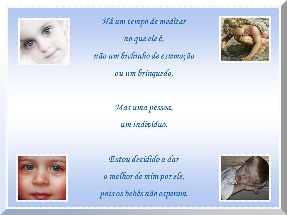 O tempo para paciência e auto-sacrifício. O tempo de mostrar ao filho(a) que seu novo mundo é um mundo de amor, bondade e fidedignidade.
