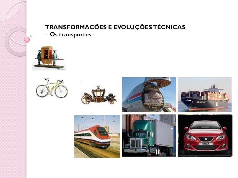 TRANSFORMAÇÕES E EVOLUÇÕES TÉCNICAS – Os transportes -