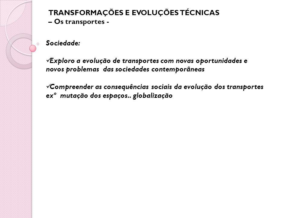 Sociedade: Exploro a evolução de transportes com novas oportunidades e novos problemas das sociedades contemporâneas Compreender as consequências soci