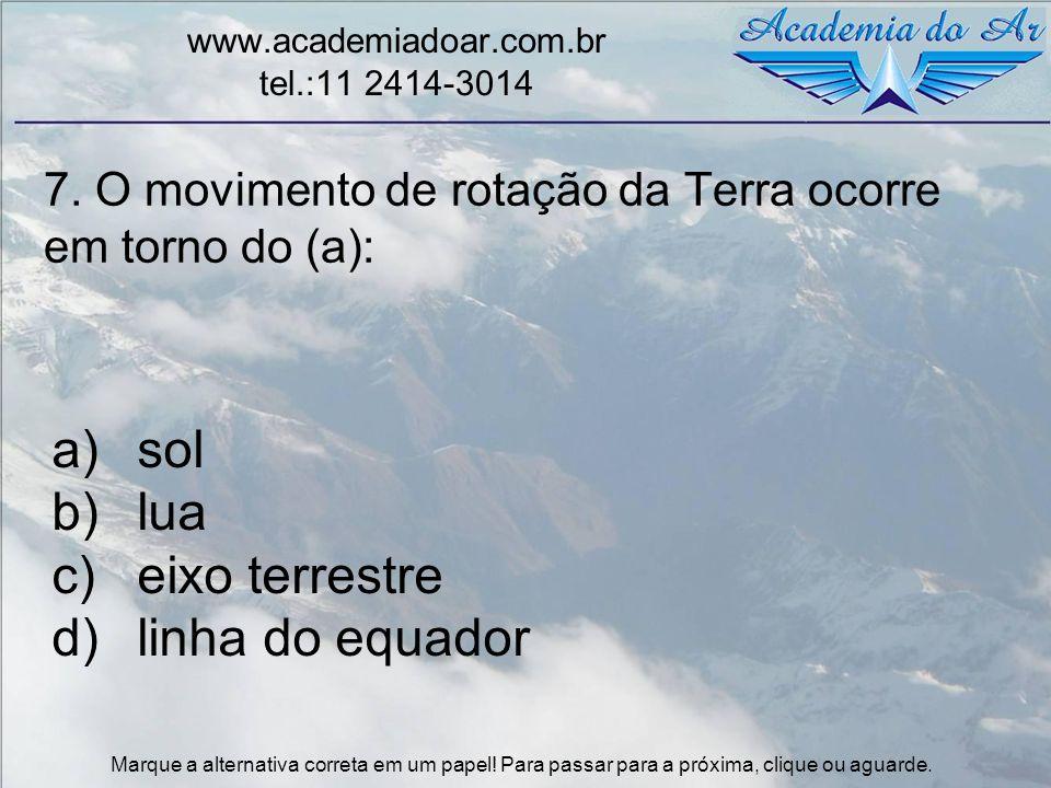 7. O movimento de rotação da Terra ocorre em torno do (a): www.academiadoar.com.br tel.:11 2414-3014 a)sol b)lua c)eixo terrestre d)linha do equador M
