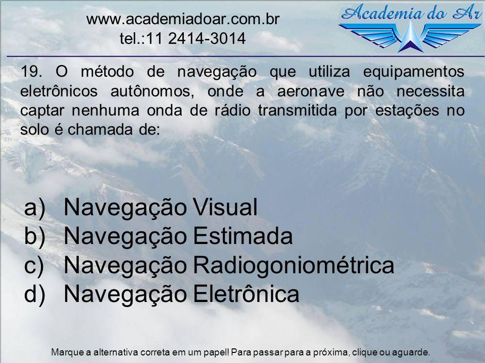 19. O método de navegação que utiliza equipamentos eletrônicos autônomos, onde a aeronave não necessita captar nenhuma onda de rádio transmitida por e