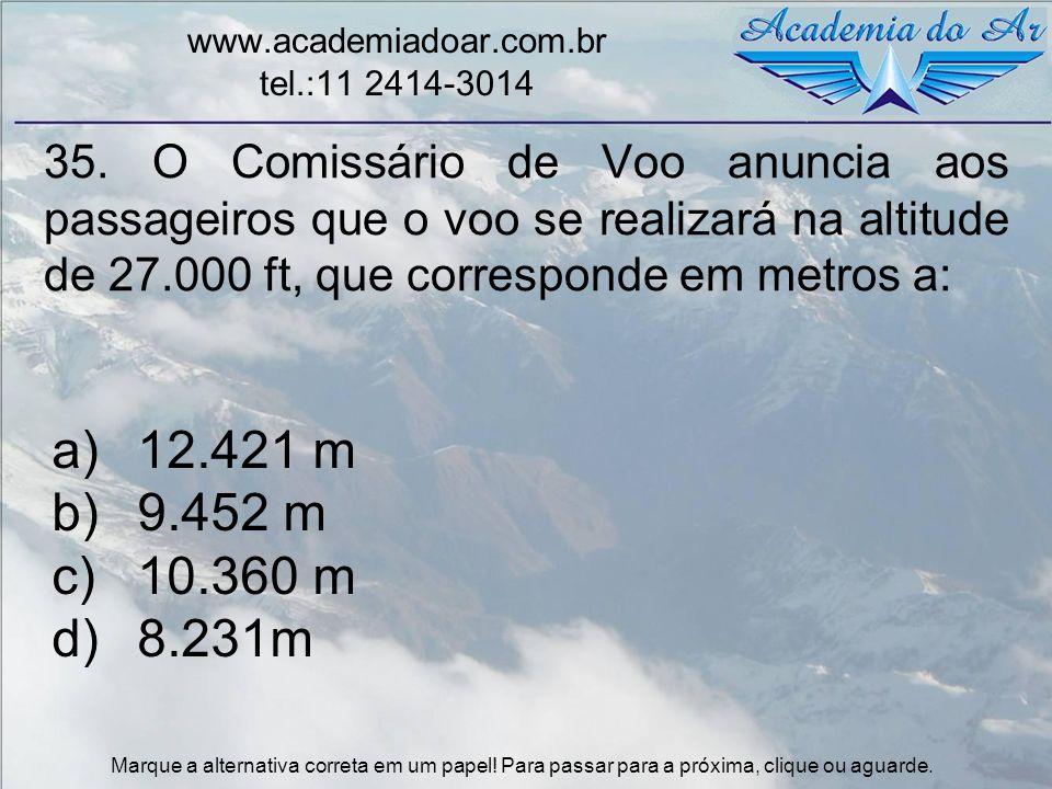 35. O Comissário de Voo anuncia aos passageiros que o voo se realizará na altitude de 27.000 ft, que corresponde em metros a: www.academiadoar.com.br