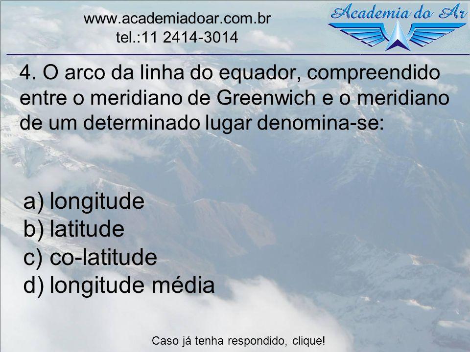 4. O arco da linha do equador, compreendido entre o meridiano de Greenwich e o meridiano de um determinado lugar denomina-se: www.academiadoar.com.br