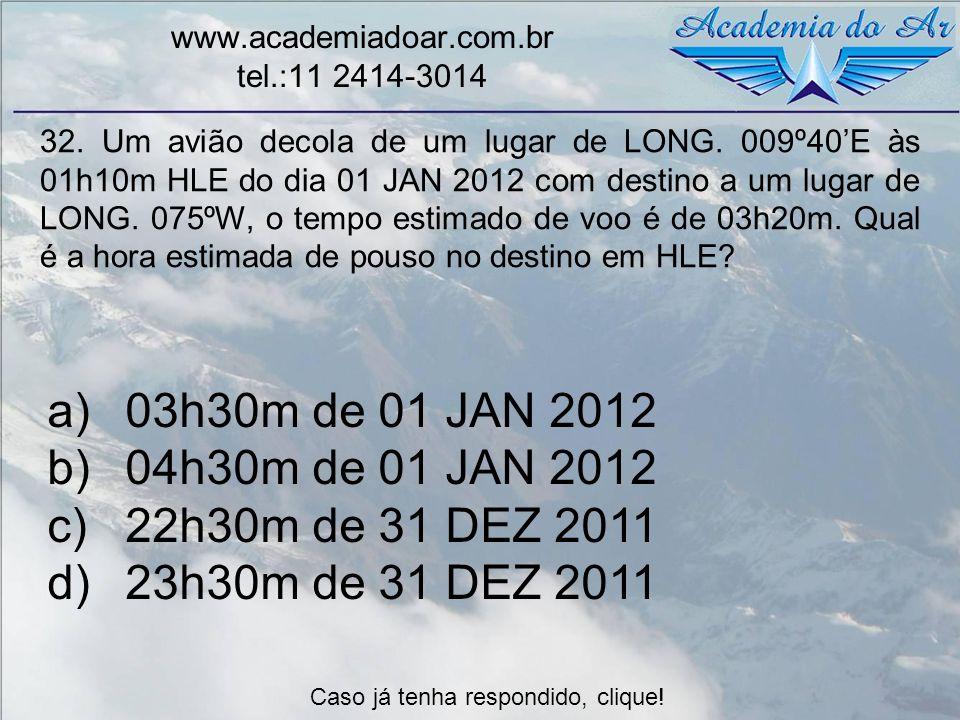 32. Um avião decola de um lugar de LONG. 009º40E às 01h10m HLE do dia 01 JAN 2012 com destino a um lugar de LONG. 075ºW, o tempo estimado de voo é de