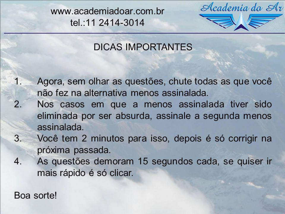www.academiadoar.com.br tel.:11 2414-3014 DICAS IMPORTANTES 1.Agora, sem olhar as questões, chute todas as que você não fez na alternativa menos assin