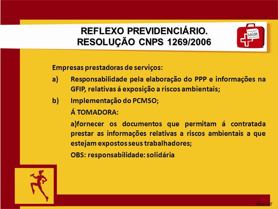 Slide 18 REFLEXO PREVIDENCIÁRIO. RESOLUÇÃO CNPS 1269/2006 Empresas prestadoras de serviços: a)Responsabilidade pela elaboração do PPP e informações na