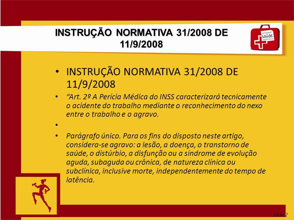 Slide 2 INSTRUÇÃO NORMATIVA 31/2008 DE 11/9/2008 Art. 2º A Perícia Médica do INSS caracterizará tecnicamente o acidente do trabalho mediante o reconhe