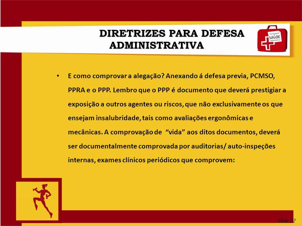 Slide 22 DIRETRIZES PARA DEFESA ADMINISTRATIVA E como comprovar a alegação.