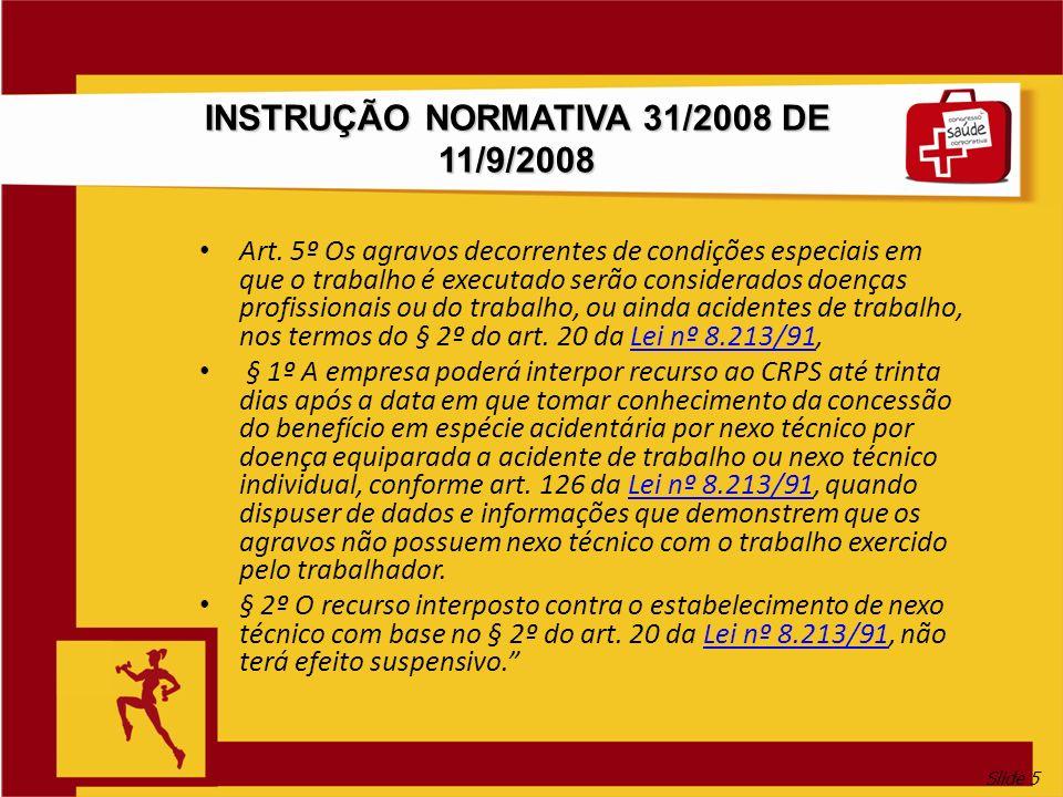 Slide 5 INSTRUÇÃO NORMATIVA 31/2008 DE 11/9/2008 Art. 5º Os agravos decorrentes de condições especiais em que o trabalho é executado serão considerado