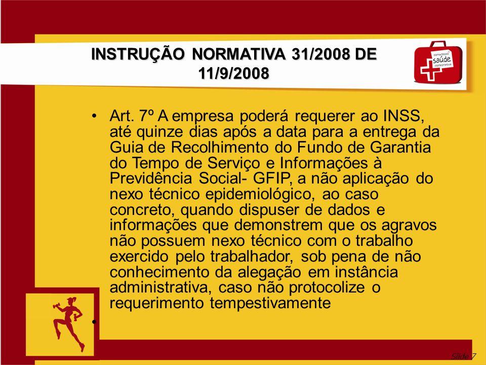 Slide 7 INSTRUÇÃO NORMATIVA 31/2008 DE 11/9/2008 Art. 7º A empresa poderá requerer ao INSS, até quinze dias após a data para a entrega da Guia de Reco