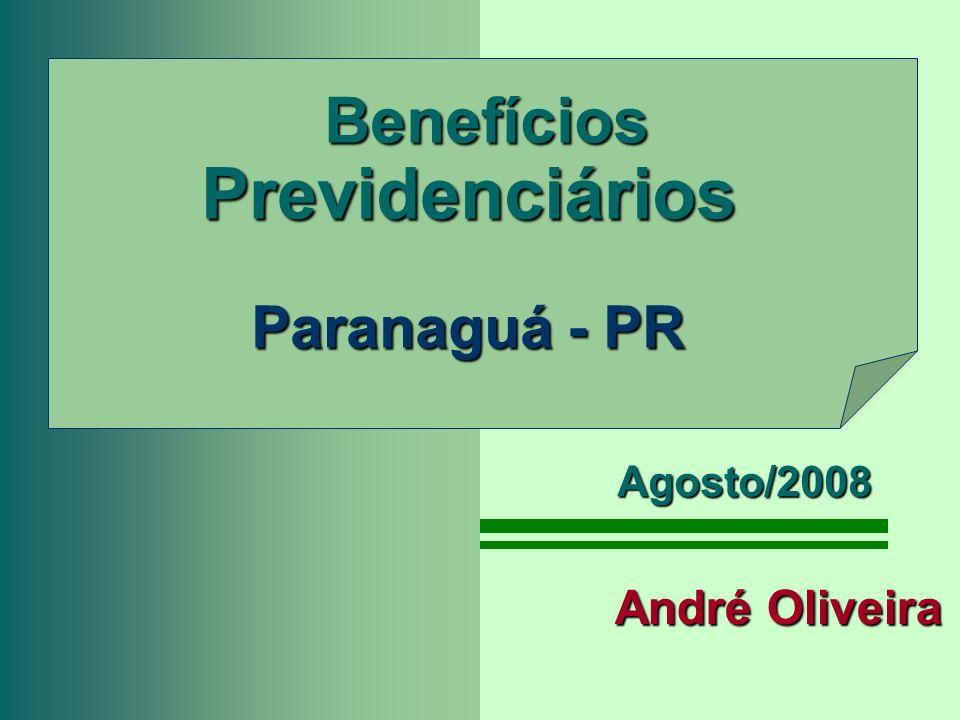 Benefícios Previdenciários Paranaguá - PR Benefícios Previdenciários Paranaguá - PR André Oliveira Agosto/2008