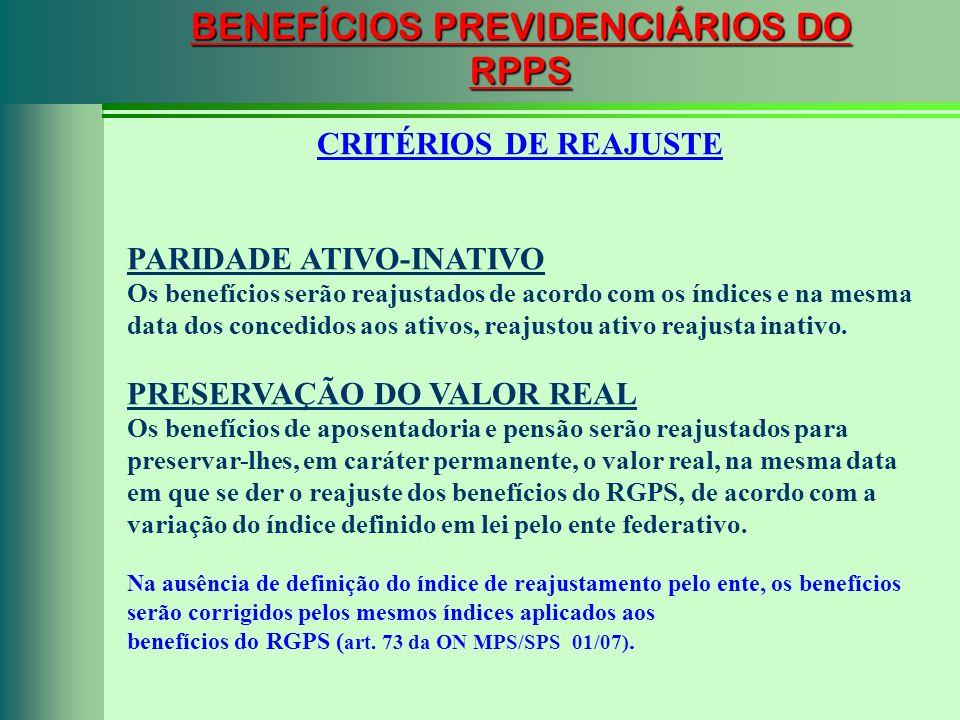 BENEFÍCIOS PREVIDENCIÁRIOS DO RPPS CRITÉRIOS DE REAJUSTE PARIDADE ATIVO-INATIVO Os benefícios serão reajustados de acordo com os índices e na mesma da
