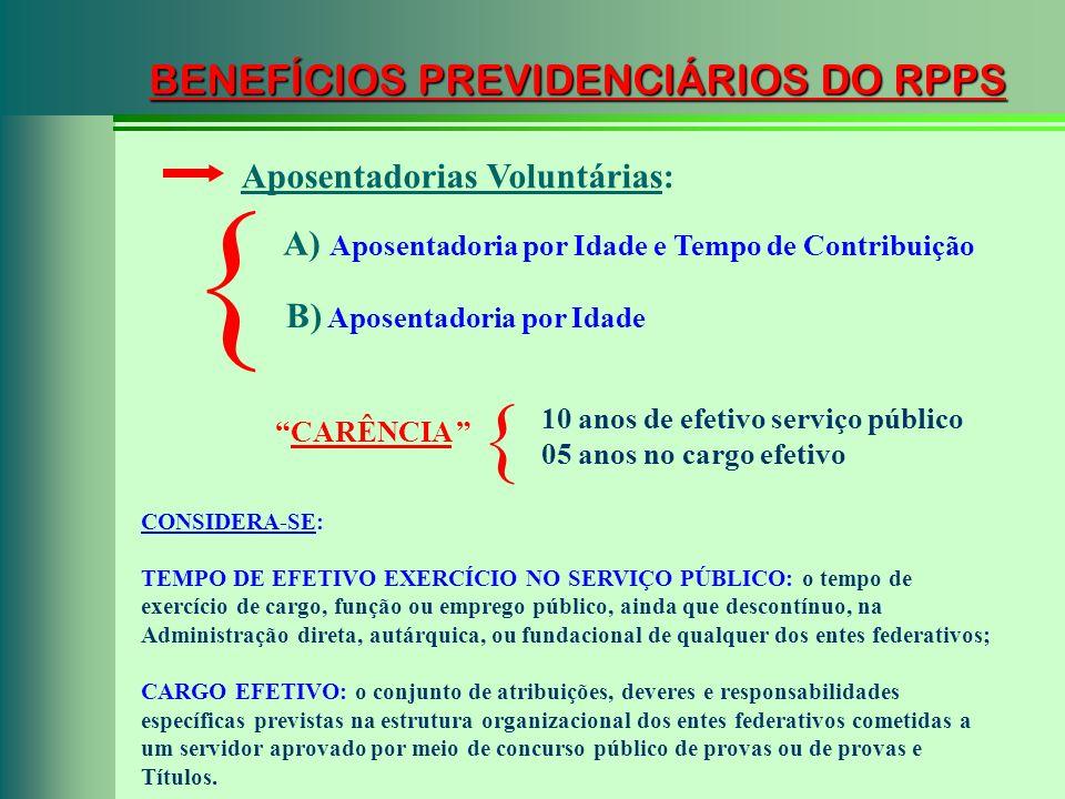 BENEFÍCIOS PREVIDENCIÁRIOS DO RPPS A) Aposentadoria por Idade e Tempo de Contribuição B) Aposentadoria por Idade { Aposentadorias Voluntárias: 10 anos