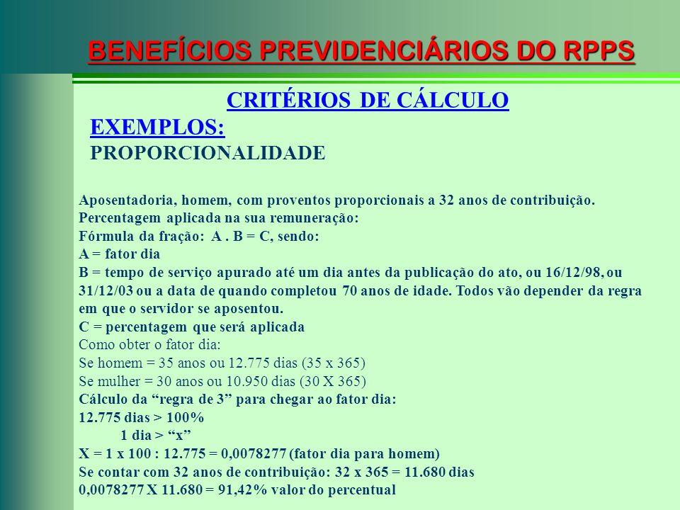 BENEFÍCIOS PREVIDENCIÁRIOS DO RPPS CRITÉRIOS DE CÁLCULO EXEMPLOS: PROPORCIONALIDADE Aposentadoria, homem, com proventos proporcionais a 32 anos de con