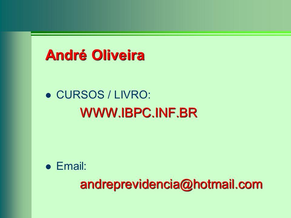 André Oliveira CURSOS / LIVRO: WWW.IBPC.INF.BR Email: andreprevidencia@hotmail.com