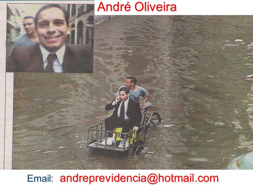 André Oliveira andreprevidencia@hotmail.com Email: andreprevidencia@hotmail.com